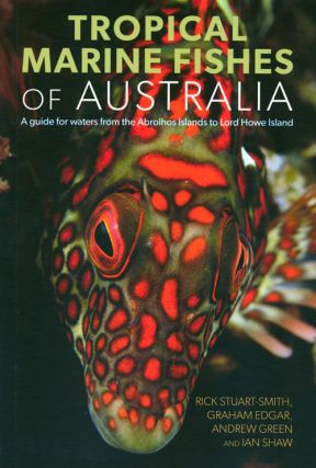 Tropical marine fishes of Australia: a guide for waters from the Abrolhos Islands to Lord Howe...