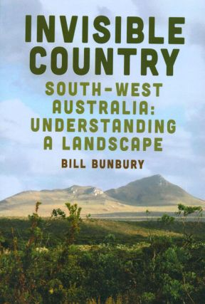 Invisible country Southwest Australia: understanding a landscape. Bill Bunbury
