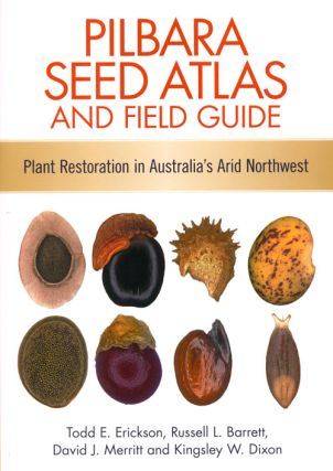 Pilbara seed atlas and field guide: plant restoration in Australia's arid northwest. Todd E....