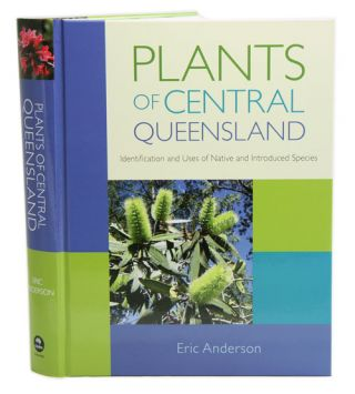 Plants of central Queensland: identification and uses of native and introduced species. Eric Anderson.