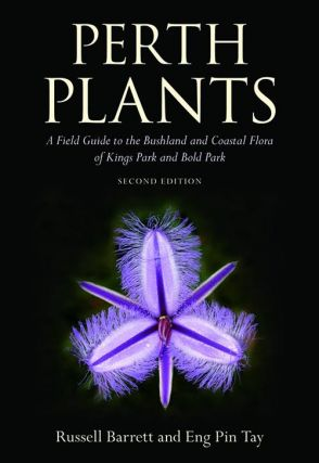 Perth plants: a field guide to the bushland and coastal flora of Kings Park and Bold Park. Russell Barrett, Eng Pin Tay.