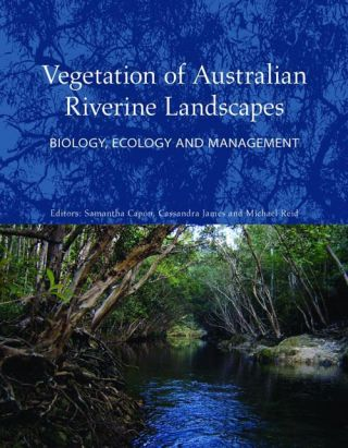 Vegetation of Australian riverine landscapes: biology, ecology and management. Samantha Capon,...