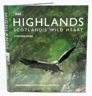 Highlands: Scotland's wild heart. Stephen Moss, Laurie Campbell