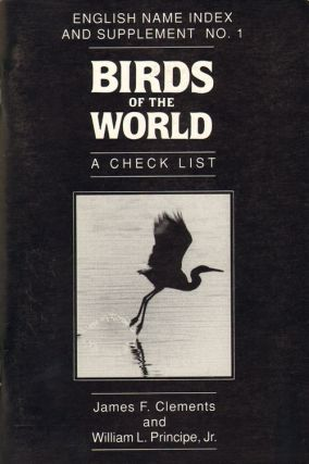 Birds of the world: a checklist. English name index and Supplement No. 1. James F. Clements, William L. Principe.