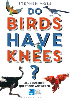 Do birds have knees: all your bird questions answered. Stephen Moss.