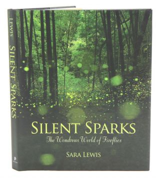 Silent sparks: the wondrous world of fireflies. Sara Lewis