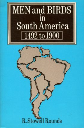 Men and birds in South America, 1492 to 1900. R. Stowell Rounds