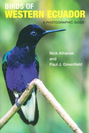 Birds of Western Ecuador: a photographic guide. Nick Athanas, Paul J. Greenfield.