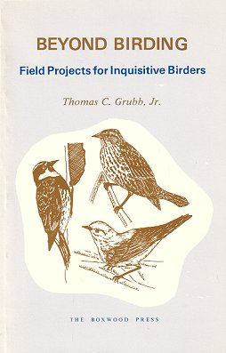 Beyond birding: field projects for inquisitive birders. Thomas C. Grubb.