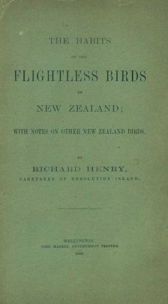 The habits of the flightless birds of New Zealand; with notes on other New Zealand birds. Richard...