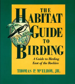 The habitat guide to birding. Thomas P. Mcelroy