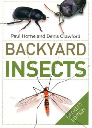Backyard insects. Paul Horne, Denis Crawford