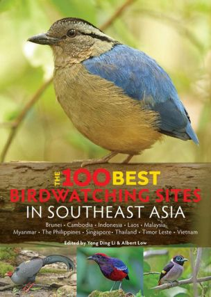 The 100 best birdwatching sites in Southeast Asia. Yong Ding Li, Albert Low.