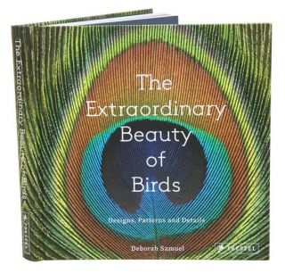 The extraordinary beauty of birds: designs, patterns and details. Deborah Samuel