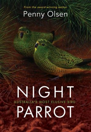 Night parrot: Australia's most elusive bird. Penny Olsen.