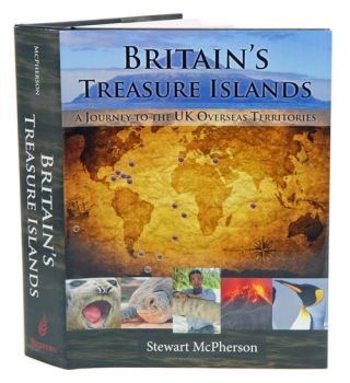 Britain's treasure islands: a journey to the UK overseas territories. Stewart McPherson.