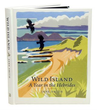Wild island: a year in the Hebrides. Jane Smith