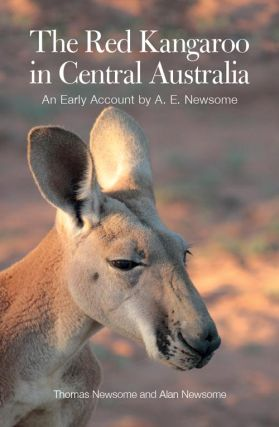 Red kangaroo in Central Australia: an early account by A.E. Newsome. Thomas Newsome, Alan Newsome