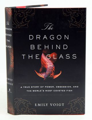 The dragon behind the glass: a true story of power, obsession and the world's most coveted fish