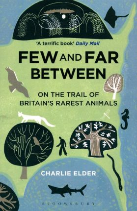 Few and far between: on the trail of Britain's rarest animals. Charlie Elder.