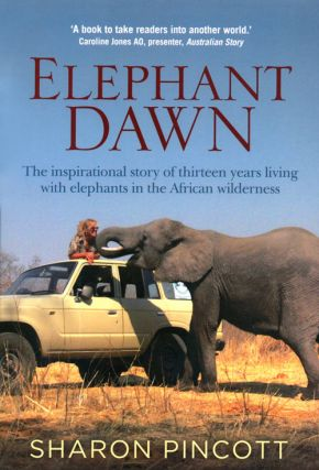 Elephant dawn: the inspirational story of thirteen years living with elephants in the African wilderness. Sharon Pincott.