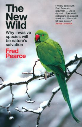 The new wild: why invasive species will be nature's salvation. Fred Pearce.