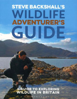 Steve Backshall's wildlife adventurer's guide: a guide to exploring wildlife in Britain. Steve...