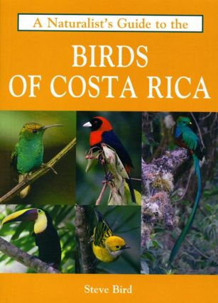 A naturalist's guide to the birds of Costa Rica. Steve Bird