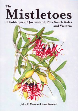 The mistletoes of subtropical Queensland, New South Wales and Victoria. John T. Moss, Ross Kendall