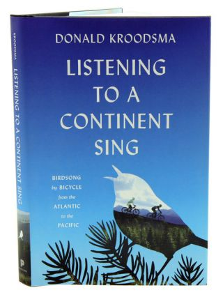 Listening to a continent sing: birdsong by bicycle from the Atlantic to the Pacific. Donald E. Kroodsma.
