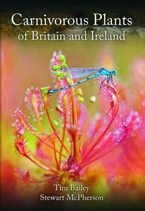 Carnivorous plants of Britain and Ireland. Tim Bailey, Stewart McPherson.