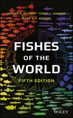 Fishes of the world. Joseph S. Nelson, Terry C. Grande, Mark V. H. Wilson.