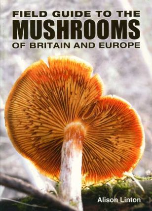 Field guide to mushrooms of Britain and Europe. Alison Linton