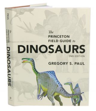 The Princeton field guide to dinosaurs. Gregory S. Paul.