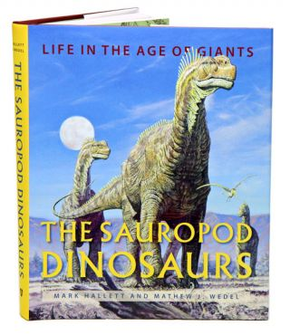 Sauropod dinosaurs: life in the age of giants. Mark Hallett, Mathew J. Wedel.