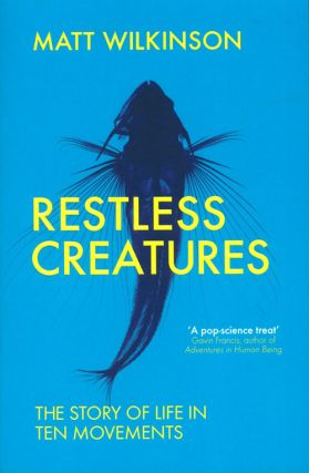 Restless creatures: the story of life in ten movements.
