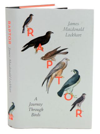 Raptor: a journey through birds. James Macdonald Lockhart