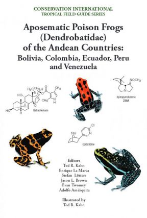 Aposematic poison frogs (Dendrobatidae) of the Andean countries: Colombia, Bolivia, Ecuador, Peru...