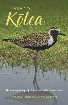 Hawai'i's Kolea: the amazing transpacific life of the Pacific golden plover. Oscar W. Johnson,...