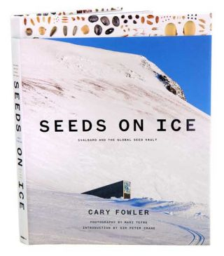 Seeds on ice: Svalbard and the Global Seed Vault. Cary Fowler