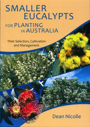 Smaller eucalypts for planting in Australia: their selection, cultivation and management. Dean...