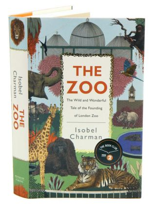 The zoo: the wild and wonderful tale of the founding of London Zoo. Isobel Charman