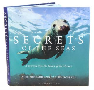 Secrets of the seas: a journey into the heart of the oceans. Alex Mustard, Callum Roberts