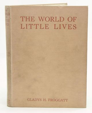 The world of little lives. Gladys H. Froggatt