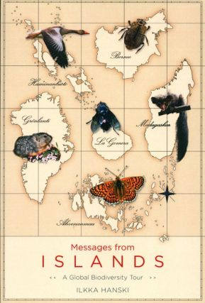 Messages from islands: a global biodiversity tour. Ilkka Hanski.