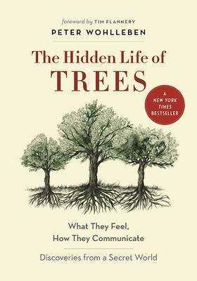 Hidden life of trees: what they feel, how they communicate. Peter and Wohlleben, Tim Flannery.