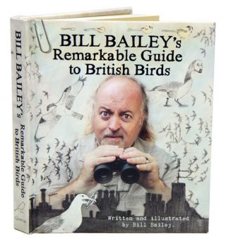 Bill Bailey's remarkable guide to British birds. Bill Bailey