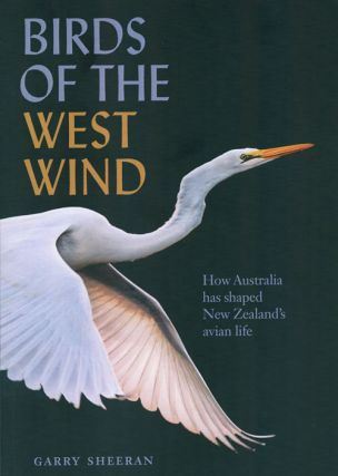 Birds of the west wind: how Australia has shaped New Zealand's avian life. Garry Sheeran.