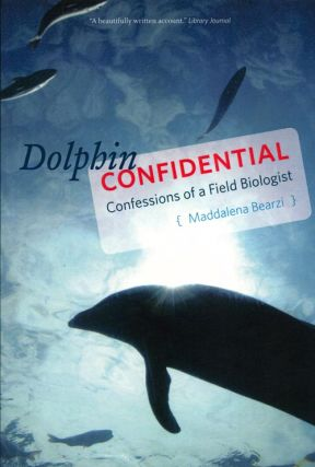 Dolphin confidential: confessions of a field biologist. Maddalena Bearzi.