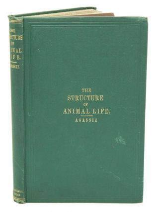 The structure of animal life. Six lectures delivered at the Brooklyn Academy of Music in January and February, 1862. Louis Agassiz.